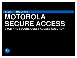 MOTOROLA SECURE ACCESS BYOD AND SECURE GUEST ACCESS SOLUTION