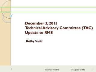 December 3, 2013   Technical Advisory Committee (TAC) Update to RMS