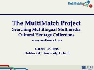 multimatch  Gareth J. F. Jones Dublin City University, Ireland