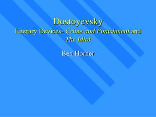 Dostoyevsky Literary Devices- Crime and Punishment and The Idiot