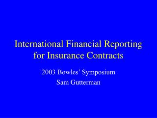 International Financial Reporting for Insurance Contracts