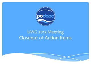 UWG 2013  Meeting Closeout of Action Items