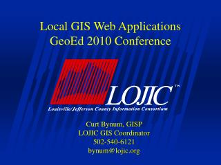 Local GIS Web Applications GeoEd 2010 Conference