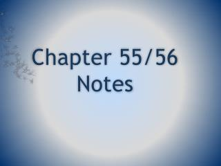 Chapter 55/56 Notes