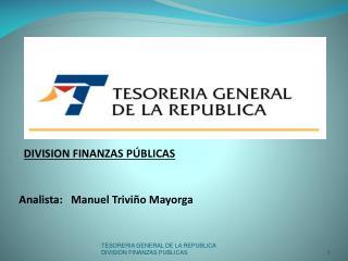 DIVISION FINANZAS PÚBLICAS Analista:   Manuel Triviño Mayorga