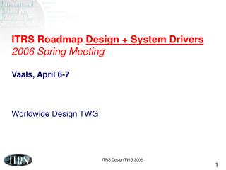 ITRS Roadmap  Design + System Drivers 2006 Spring Meeting Vaals, April 6-7 Worldwide Design TWG