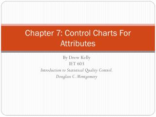 Chapter 7: Control Charts  F or Attributes