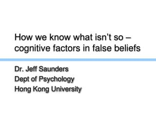 How we know what isn't so – cognitive factors in false beliefs