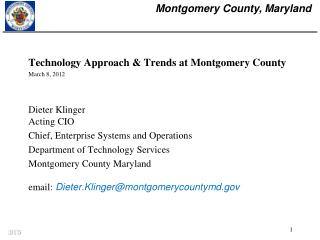 Technology Approach & Trends at Montgomery County 	March 8, 2012 Dieter Klinger Acting CIO
