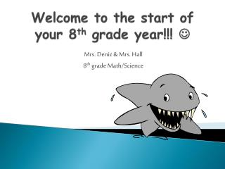 Welcome to the start of your 8 th  grade year!!!  