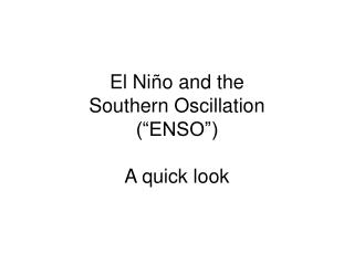 El Ni �o and the Southern Oscillation (�ENSO�) A quick look
