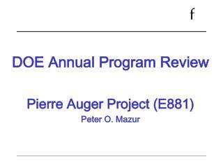 DOE Annual Program Review Pierre Auger Project (E881) Peter O. Mazur