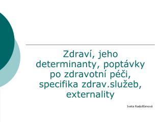 Zdraví, jeho determinanty, poptávky po zdravotní péči, specifika zdrav.služeb, externality