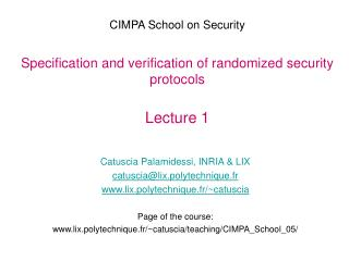 CIMPA School on Security Specification and verification of randomized security protocols Lecture 1