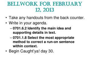 Bellwork  for February 12, 2013