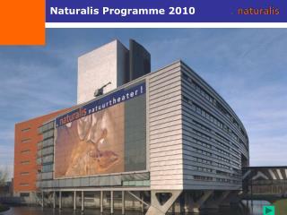 Naturalis Programme 2010