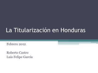 La  Titularización  en Honduras