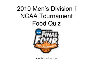 2010 Men's Division I NCAA Tournament  Food Quiz