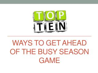 Ways to get ahead of the busy season game