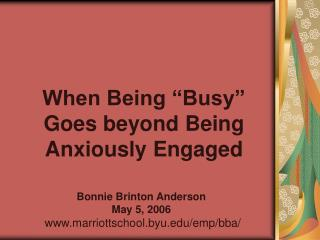 "When Being ""Busy"" Goes beyond Being Anxiously Engaged"
