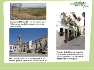 Requena (692m) ligt 64 km ten westen van Valencia, op een helling beschut tegen de noordenwind.
