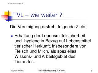TVL – wie weiter ?