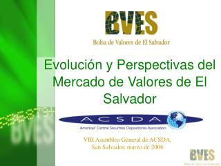 Evoluci�n y Perspectivas del Mercado de Valores de El Salvador