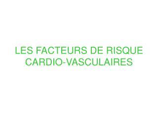 LES FACTEURS DE RISQUE CARDIO-VASCULAIRES