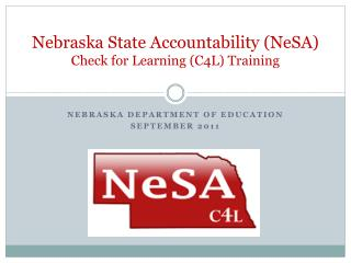 Nebraska State Accountability NeSA Check for Learning C4L Training