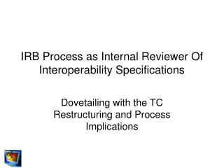 IRB Process as Internal Reviewer Of Interoperability Specifications