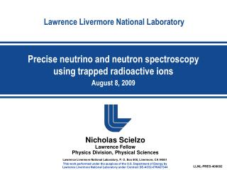 Precise neutrino and neutron spectroscopy using trapped radioactive ions August 8, 2009
