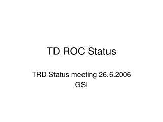 TD ROC Status