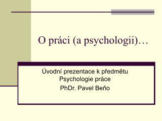 O práci (a psychologii)…
