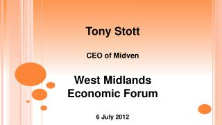 Tony Stott CEO of Midven West Midlands  Economic Forum 6 July 2012