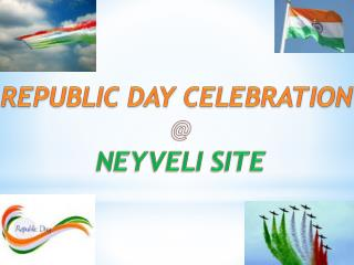 REPUBLIC DAY CELEBRATION  @ NEYVELI SITE
