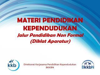 MATERI PENDIDIKAN KEPENDUDUKAN Jalur Pendidikan  Non Formal  ( Diklat Aparatur )