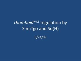 rhomboid MLE regulation by Sim:Tgo and Su(H)