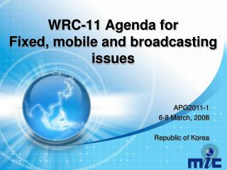 WRC-11 Agenda for Fixed, mobile and broadcasting issues