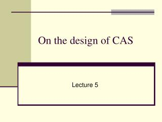On the design of CAS