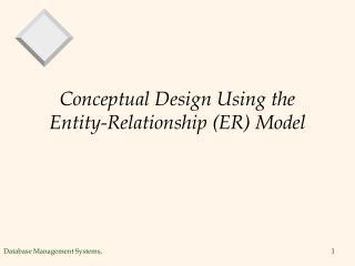 Conceptual Design Using the Entity-Relationship (ER) Model