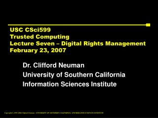 USC CSci599 Trusted Computing Lecture Seven – Digital Rights Management February 23, 2007