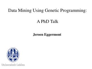 Data Mining Using Genetic Programming:  A PhD Talk