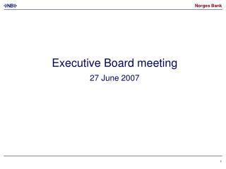 Executive Board meeting 27 June 2007