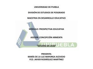 ● Institución : Benemérita Universidad Autónoma de Puebla (BUAP ) ● Unidad  Académica :