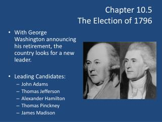 Chapter 10.5 The Election of 1796