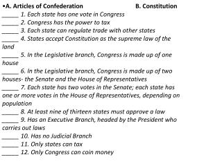 A. Articles of Confederation B. Constitution  _____ 1. Each state has one vote in Congress