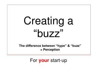 """Creating a             """"buzz"""""""