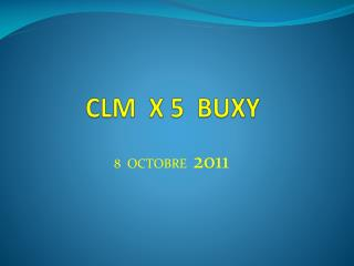 CLM  X 5  BUXY
