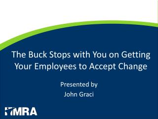 The Buck Stops with You on Getting Your Employees to Accept Change
