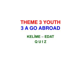 THEME 3 YOUTH 3 A GO ABROAD